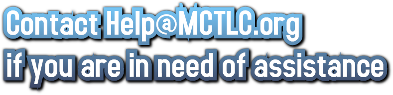 Contact Help@MCTLC.org  if you are in need of assistance